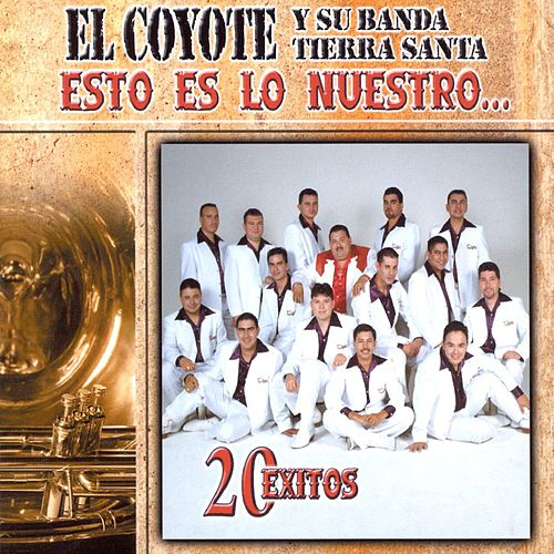 Esto Es Lo Nuestro: 20 Exitos by El Coyote Y Su Banda