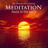The Ultimate Most Relaxing Meditation Music in the World - Music for Relaxation, Yoga, Sleep, Study, Meditation, Spa and Ambience by Various Artists