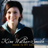 Here Is My Song by Kim Walker-Smith