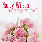 Something Wonderful by Nancy Wilson