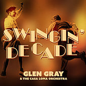 Swingin' Decade by Glen Gray and The Casa Loma Orchestra