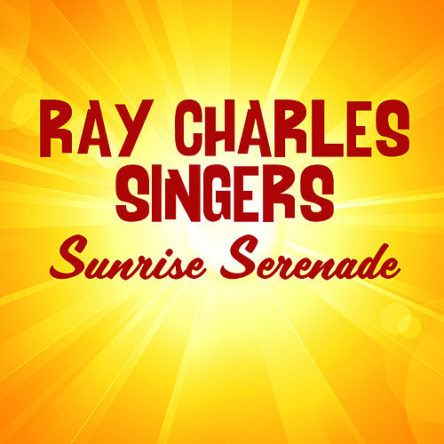 Sunrise Serenade by Ray Charles Singers