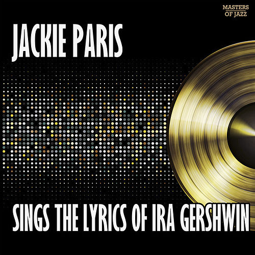 Jackie Paris Sings The Lyrics Of Ira Gershwin by Jackie Paris