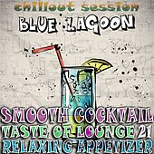 Smooth Cocktail, Taste of Lounge, Vol. 21 (Relaxing Appetizer, ChillOut Session Blue Lagoon) by Various Artists