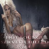 Hot Lounge Served Chilled, Vol. 4 by Various Artists