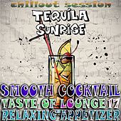 Smooth Cocktail, Taste of Lounge, Vol.17 (Relaxing Appetizer, ChillOut Session Tequila Sunrise) by Various Artists