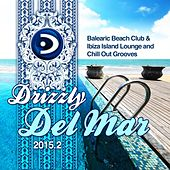 Drizzly Del Mar 2015.2 (Balearic Beach Club & Ibiza Island Lounge and Chill out Grooves) by Various Artists