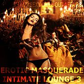Erotic Masquerade Intimate Lounge, Vol. 3 (Secret and Sexy Chill Out Affairs) by Various Artists
