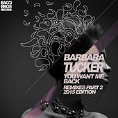 You Want Me Back (Remixes Part Two 2015 Edition) by Barbara Tucker
