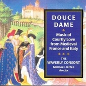 Douce Dame, Music Of Courtly Love From Medieval France And Italy by Waverly Consort