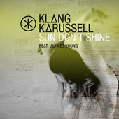 Sun Don't Shine by Klangkarussell