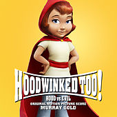 Hoodwinked Too! Hood vs. Evil (Original Motion Picture Score) by Murray Gold