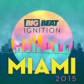 Big Beat Ignition Miami 2015 by Various Artists
