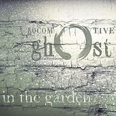 In the Garden - Single by The Locomotive Ghost