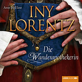 Die Wanderapothekerin (Ungekürzt) von Iny Lorentz