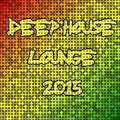 Deep House Lounge 2015 by Various Artists
