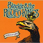 Kings of Love by Blackie and the Rodeo Kings