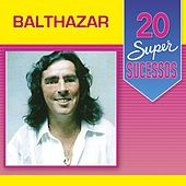 20 Super Sucessos: Balthazar by Balthazar
