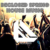 Declosed Spring House Music by Various Artists