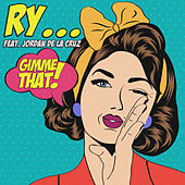 Gimme That by Ry