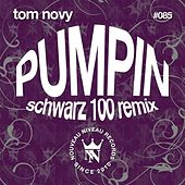 Pumpin (Schwarz 100 Mix) by Tom Novy