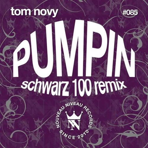 Pumpin (Schwarz 100 Mix) by Tom Novy