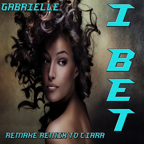 I Bet: Remake Remix to Ciara by Gabrielle
