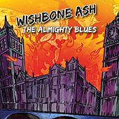 Almighty Blues by Wishbone Ash