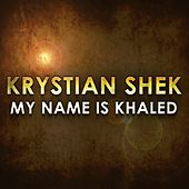My Name Is Khaled by Krystian Shek