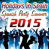 2015. Holidays in Spain. Spanish Party Summer. Dance in Ibiza Beach Night. 100% Latin Club. by Various Artists