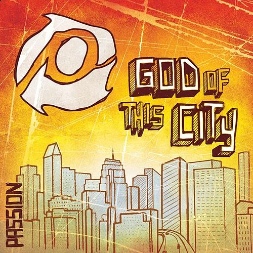 Passion: God Of This City by Various Artists