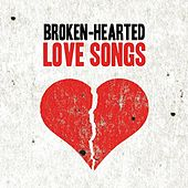 Broken-Hearted Love Songs by Various Artists