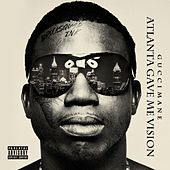 Atlanta Gave Me Vision by Gucci Mane