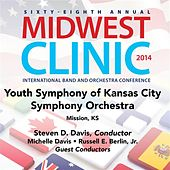 2014 Midwest Clinic: Youth Symphony of Kansas City Symphony Orchestra (Live) by Youth Symphony of Kansas City Symphony Orchestra