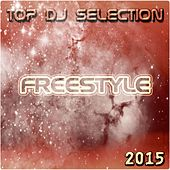 Top DJ Selection Freestyle 2015 by Various Artists