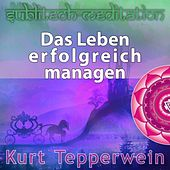 Das Leben erfolgreich managen - Sublitech-Meditation by Kurt Tepperwein