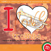 I LOVE tromba - I successi da ballo per tromba by Various Artists