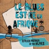 Le blues est né en Afrique by Various Artists