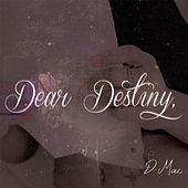 Dear Destiny by D Mac