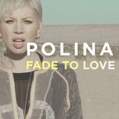 Fade to Love by Polina