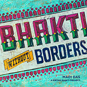 Bhakti Without Borders by Madi Das