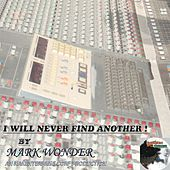 I Will Never Find Another by Mark Wonder