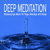 Deep Meditation: Relaxing Spa Music for Yoga, Massage and Sleep by Meditation Nation