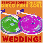 25 1970s Songs for Your Disco Funk Soul Wedding, Including Don't Stop Til You Get Enough, Love Business, Celebration, And Party Freaks! by Various Artists