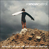 When It's All Over We Still Have to Clear Up by Snow Patrol