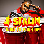 Bout To Pour Up by J-Stalin