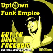 Got to Have Freedom (Definite Grooves Remix) by Uptown Funk Empire