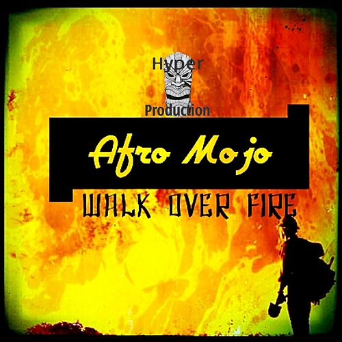 Walk Over Fire - Single by Afro Mojo