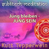 Jung bleiben - Jung sein - Sublitech-Meditation by Kurt Tepperwein