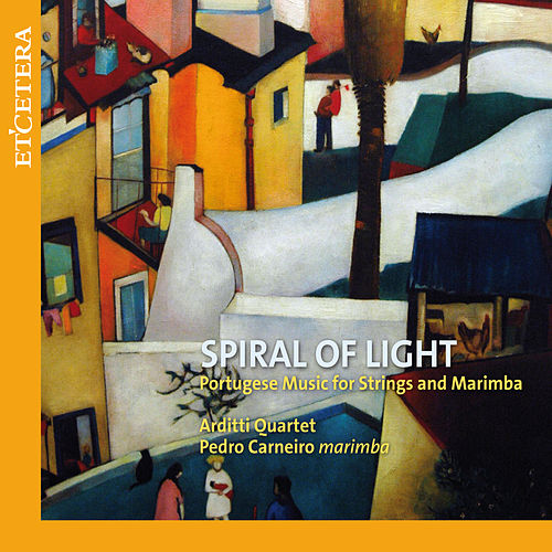 Various: Spiral Of Light (Portuegese Music for Strings and Marimba) by Arditti Quartet